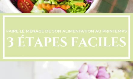 FAIRE LE MÉNAGE DE SON ALIMENTATION AU PRINTEMPS – 3 ÉTAPES FACILES
