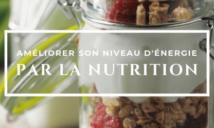 COMMENT AMÉLIORER SON NIVEAU D'ÉNERGIE NATURELLEMENT PAR LA NUTRITION