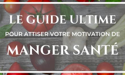 GUIDE ULTIME POUR ATTISER VOTRE MOTIVATION DE MANGER SANTÉ