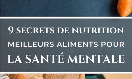 9 SECRETS DE NUTRITION – MEILLEURS ALIMENTS POUR LA SANTÉ MENTALE