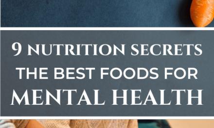 9 POWERFUL NUTRITION SECRETS – BEST FOODS FOR MENTAL HEALTH