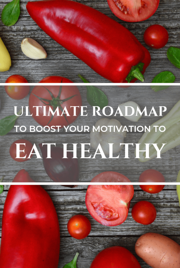 TO BOOST YOUR MOTIVATION TO EAT HEALTHY