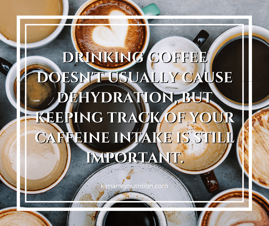 Drinking coffee doesn't usually cause dehydration, but keeping track of your caffeine intake is still important.