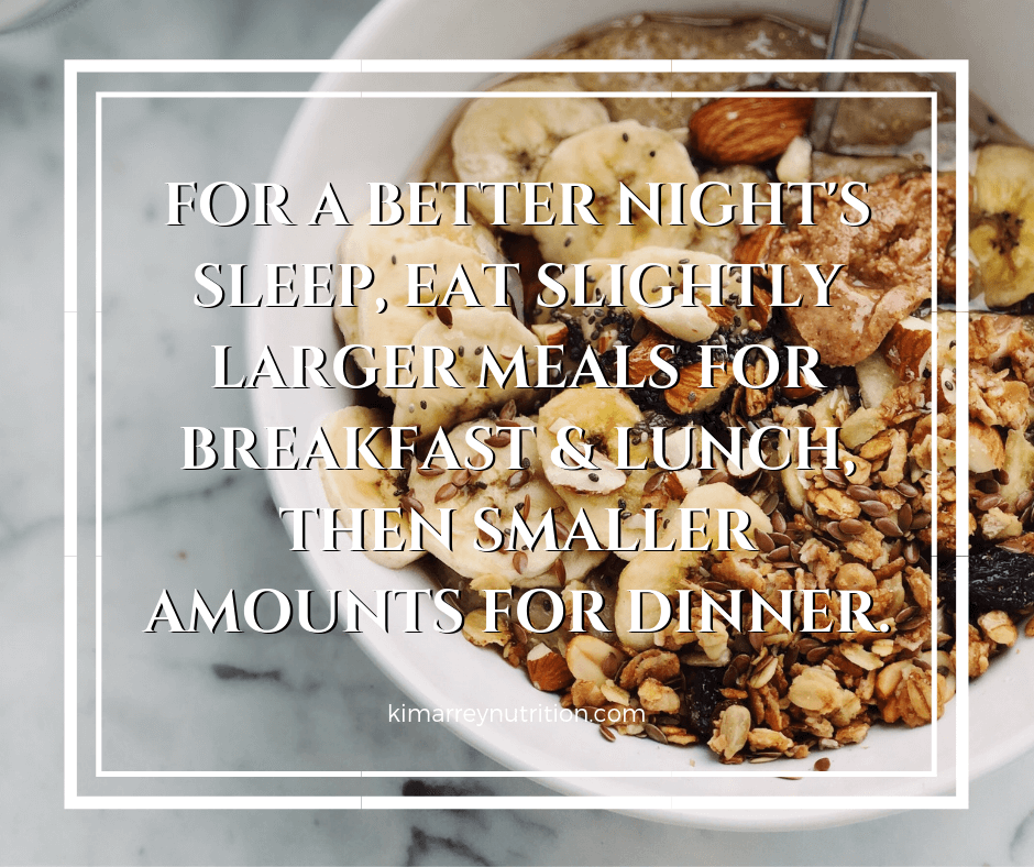 For a better night's sleep, eat slightly larger meals for breakfast and lunch, then smaller amounts for dinner.