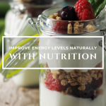 HOW TO IMPROVE ENERGY LEVELS NATURALLY WITH NUTRITION