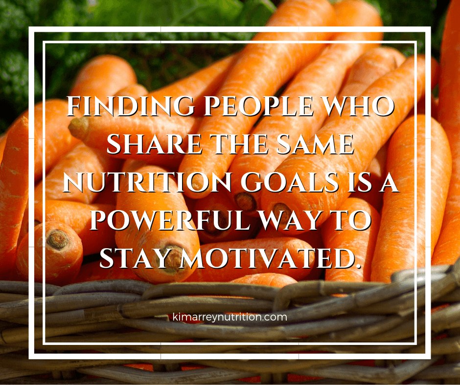 FINDING PEOPLE WHO SHARE THE SAME NUTRITION GOALS IS A POWERFUL WAY TO STAY MOTIVATED.